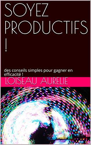 Couverture du livre SOYEZ PRODUCTIFS !: des conseils simples pour gagner en efficacité !