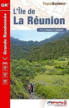 L'Île de la Réunion - 23 jours de randonnée: Topo-guide de Grande Randonnée (TopoGuides GR) von [Fédération française de la randonnée pédestre]