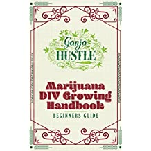 Ganja Hustle: DIY How to Grow Marijuana Book (Easy Beginner's Weed Growing Guide That Also Includes Edibles Recipes, Troubleshooting and Tips) (English Edition)