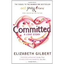 By Elizabeth Gilbert Committed: A Love Story