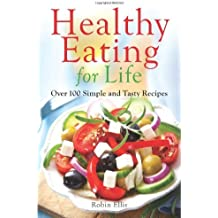 Healthy Eating for Life: Over 100 Simple and Tasty Recipes by Ellis, Robin (2014) Paperback
