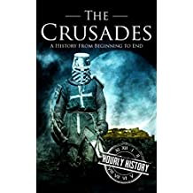 The Crusades: A History From Beginning to End (English Edition)