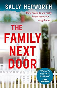 The Family Next Door: The gripping domestic page-turner perfect for fans of Big Little Lies by [Hepworth, Sally]