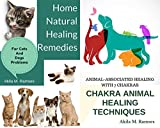 2 EBooks Bundle Pack: Home Natural Healing Remedies For Cats And Dogs Problems: With Chakra Animal Healing Techniques Animal-Associated Healing with 7 Chakras Bundle Pack