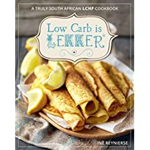 Low carb is lekker: A Truly South African LCHF Cookbook