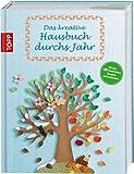 Das kreative Hausbuch durchs Jahr: Für die ganze Familie