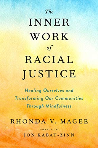 The Inner Work of Racial Justice: Healing Ourselves and Transforming Our Communities Through Mindfulness (English Edition)