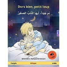 Dors bien, petit loup – نم جيداً، أيها الذئبُ الصغيرْ (français – arabe). Livre bilingue pour enfants à partir de 2-4 ans, avec livre audio MP3 à télécharger (Sefa albums illustrés en deux langues)