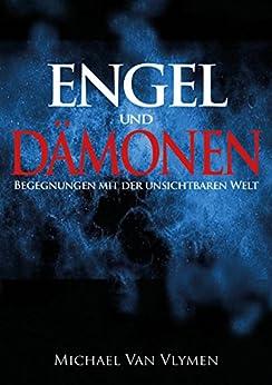 Engel und Dämonen: Begegnungen mit der unsichtbaren Welt
