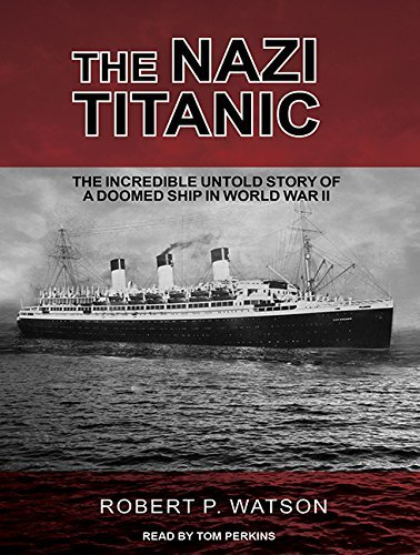 The Nazi Titanic: The Incredible Untold Story of a Doomed Ship in World War II by Robert P. Watson (2016-04-26)