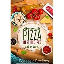 HOMEMADE PIZZA. BEST RECIPES. Plus FOCACCIA RECIPES