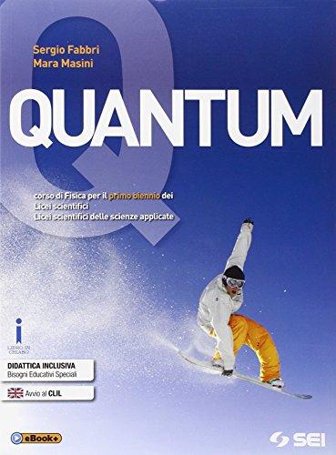 Quantum. Con laboratorio. Corso di fisica per il primo biennio dei Licei scientifici e Licei scientifici delle scienze applicate