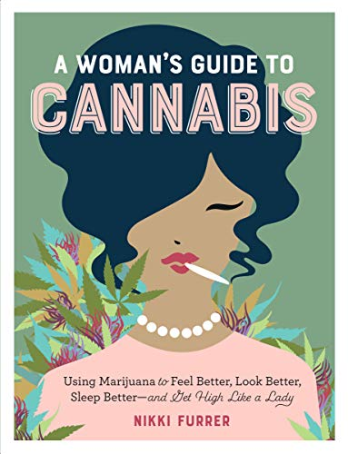 A Woman\'s Guide to Cannabis: Using Marijuana to Feel Better, Look Better, Sleep Better-and Get High Like a Lady (English Edition)