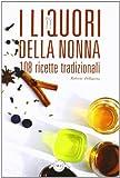 Scarica Libro I liquori della nonna 108 ricette tradizionali (PDF,EPUB,MOBI) Online Italiano Gratis