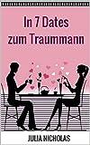 In 7 Dates zum Traummann: (Liebesroman deutsch, Unterhaltungsroman) (German Edition)