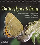 Butterflywatching. Come osservare, fotografare, allevare le farfalle