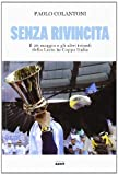 Scarica Libro Senza rivincita Il 26 maggio e gli altri trionfi della Lazio in Coppa Italia (PDF,EPUB,MOBI) Online Italiano Gratis