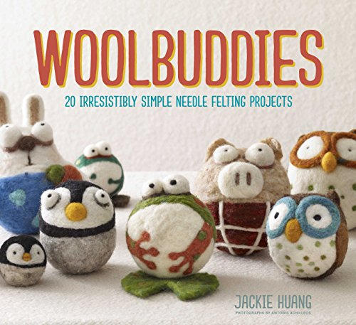 Woolbuddies: 20 Irresistibly Simple Needle Felting Projects