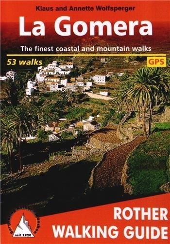 La Gomera: Rother Walking Guide - 53 walks, with GPS tracks by Klaus and Annette Wolfsperger (2012) Mass Market Paperback