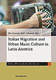 Italian Migration and Urban Music Culture in Latin America (Populäre Kultur und Musik, Band 14)