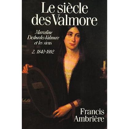 Le siècle des Valmore : Marceline Desbordes-Valmore et les siens 1786-1892 (2 volumes)