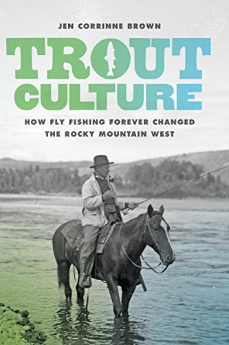 Trout Culture: How Fly Fishing Forever Changed the Rocky Mountain West (Emil and Kathleen Sick Book Series in Western History and Biography) (English Edition)