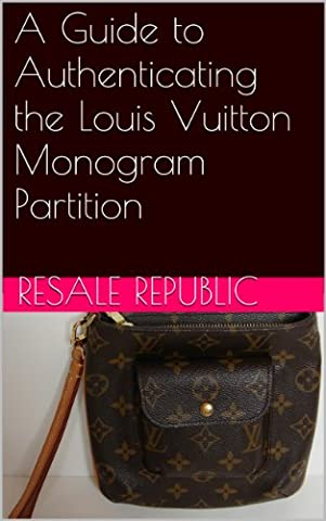 A Guide to Authenticating the Louis Vuitton Monogram Partition (Authenticating Louis Vuitton Book