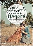 'Die geheime Seele meines Hundes: Und was das Verhalten meines Hundes über meine...' von Laurent Amann