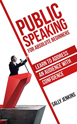 Public Speaking for Absolute Beginners: Learn to Address an Audience with Confidence by [Jenkins, Sally, Bulman, Andrew]