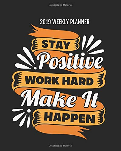 2019 Weekly Planner: Inspirational Quote Yearly Monthly Calendar 2019 Daily Agenda Weekly Personal Organizer, 8x10 inches, 144 pages (Motivational ... planner/2019 weekly planner Series, Band 9)