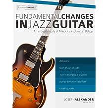 Fundamental Changes in Jazz Guitar: An In depth Study of Major ii V I Bebop Soloing