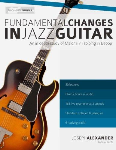 Preisvergleich Produktbild Fundamental Changes in Jazz Guitar: An In depth Study of Major ii V I Bebop Soloing