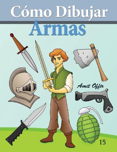 Cómo Dibujar: Armas: Libros de Dibujo: Volume 15 (Cómo Dibujar Comics)