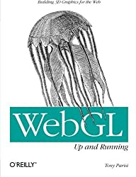 WebGL: Up and Running: Building 3D Graphics for the Web by Tony Parisi (2012-08-30)