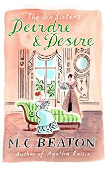 Deirdre and Desire (The Six Sisters series Book 3) by [Beaton, M.C.]