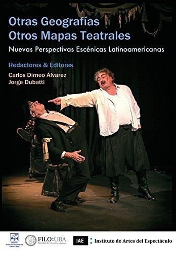 Otras geografías / Otros mapas teatrales: Nuevas perspectivas escénicas latinoamericanas: Volume 3 (Dionisios)
