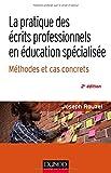 La pratique des écrits professionnels en éducation spécialisée - Méthode et cas concrets
