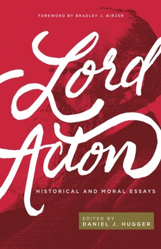 Lord Acton: Historical and Moral Essays por Lord Acton