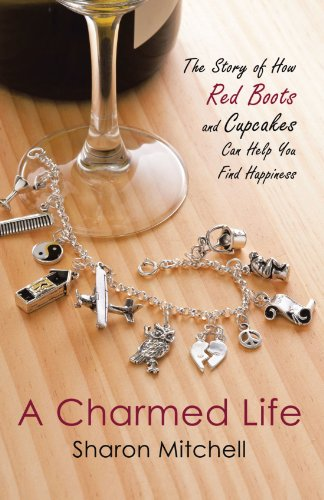A Charmed Life: The Story of How Red Boots and Cupcakes Can Help You Find Happiness
