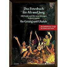 Das Fetenbuch für Alt und Jung: 100 Lieder und Hits zum Mitsingen, leicht arrangiert für Gesang und Ukulele. Gesang und Ukulele. Liederbuch.
