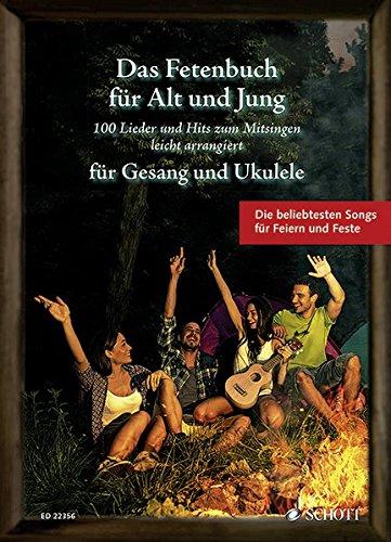 Das Fetenbuch für Alt und Jung: 100 Lieder und Hits zum Mitsingen, leicht arrangiert für Gesang und Ukulele. Gesang und Ukulele. Liederbuch. (Liederbücher für Alt und Jung)