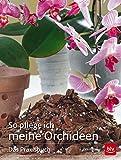 So pflege ich meine Orchideen: Das Praxisbuch (BLV)