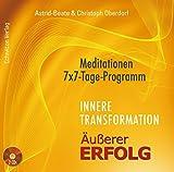 Innere Transformation – Äußerer Erfolg: Meditationen - 7x7 Tage-Programm