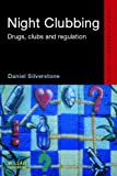 Night Clubbing: Drugs, Clubs and Regulation (Routledge Advances in Ethnography)