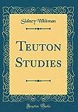 Teuton Studies (Classic Reprint)