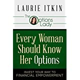 Every Woman Should Know Her Options: Invest Your Way to Financial Empowerment (English Edition)