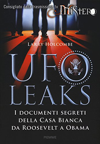 UfoLeaks. I documenti segreti della Casa Bianca da Roosevelt a Obama