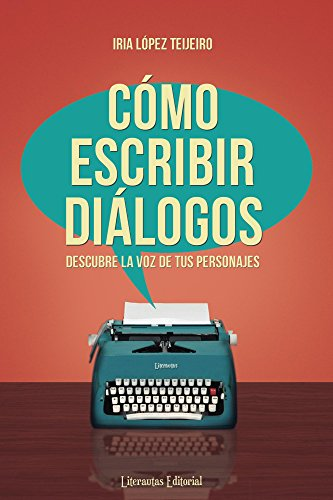 Cómo escribir diálogos: Descubre la voz de tus personajes por Iria López Teijeiro