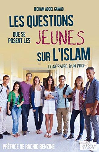 Les questions que se posent les jeunes sur l'Islam: Itinéraire d'un prof par Hicham Abdel Gawad