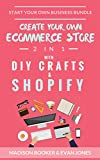 Start Your Own Business Bundle: 2 in 1: Create Your Own Ecommerce Store With DIY Crafts & Shopify